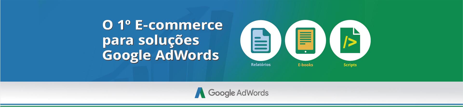 1º E-commerce para soluções Google AdWords