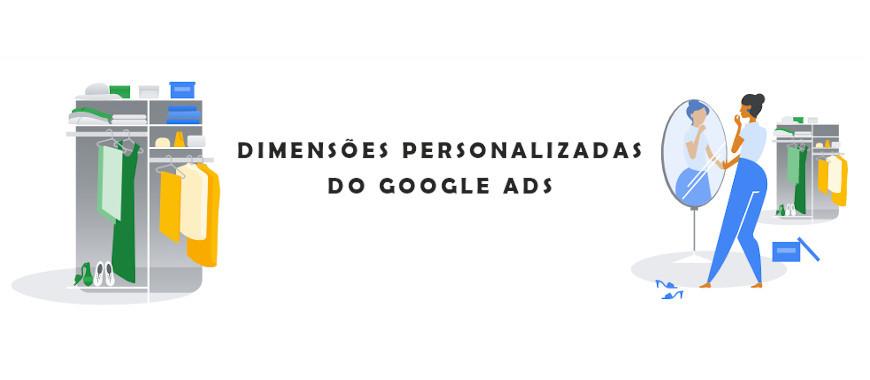 Dimensões Personalizadas do Google Ads Adicionam Informações Extras aos Relatórios