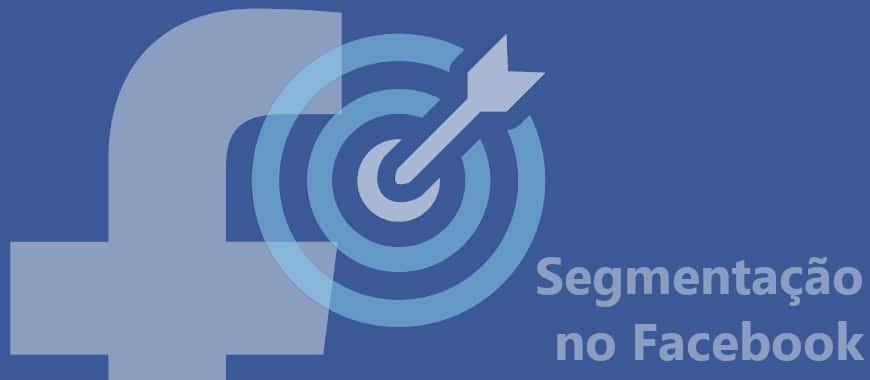 Guia Para Segmentar Seu Público no Facebook Ads